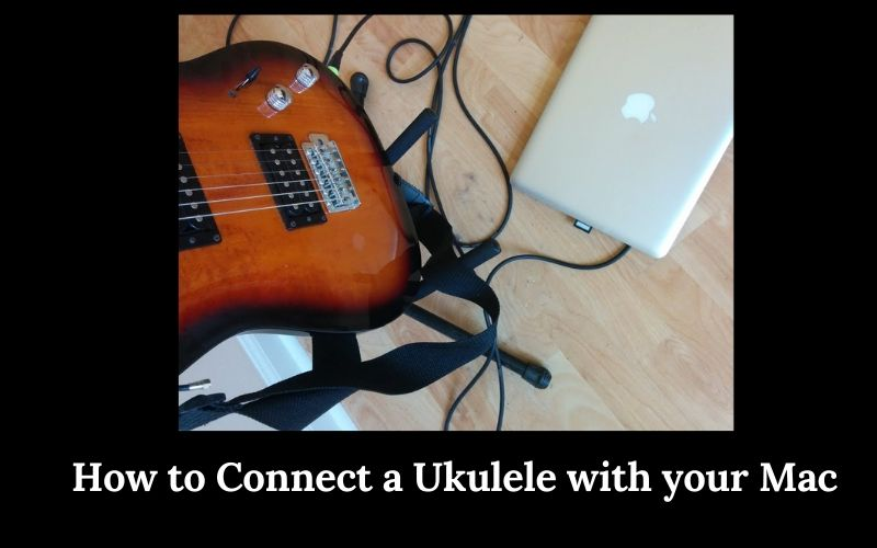 How to connect a ukulele with your mac