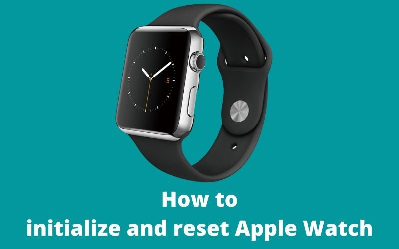 How to initialize and reset Apple Watch