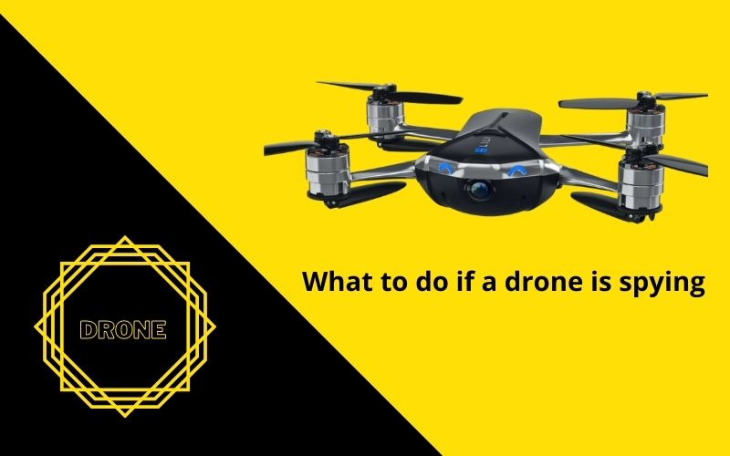 what to do if a drone is spying